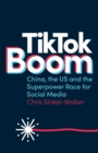 Image for TikTok Boom : China, the US and the Superpower Race for Social Media