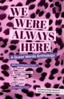 Image for We were always here  : a queer words anthology