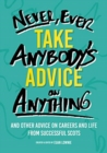 Image for Never, ever take anybody's advice on anything  : and other advice on careers and life from successful Scots