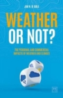 Image for Weather or Not? : The Personal and Commercial Impacts of Weather and Climate
