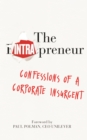Image for The intrapreneur  : confessions of a corporate insurgent