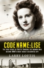 Image for Code name - Lise  : the true story of the woman who became WWII's most highly decorated spy