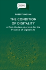 Image for The Condition of Digitality : A Post-Modern Marxism for the Practice of Digital Life