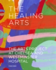Image for The healing arts  : the arts project at Chelsea and Westminster Hospital