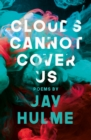 Image for Clouds cannot cover us  : poems