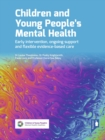 Image for Children and Young People's Mental Health : Early Intervention, Ongoing Support and Flexible Evidence-Based Care