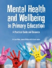 Image for Mental health and wellbeing in primary education  : a practical guide and resource