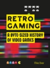 Image for Retro gaming  : a byte-sized history of video games