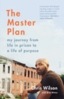 Image for The master plan  : my journey from life in prison to a life of purpose