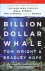 Image for Billion dollar whale  : the man who fooled Wall Street, Hollywood, and the world