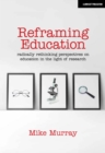 Image for Reframing Education : Radically rethinking perspectives on education in the light of research