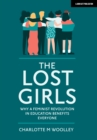 Image for The Lost Girls : Why a feminist revolution in education benefits everyone
