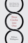 Image for Three Circles Into One : Brexit Britain: How Did We Get Here and What Happens Next?