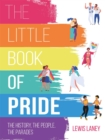 Image for The little book of pride  : the history, the people, the parades