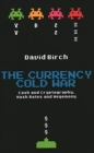 Image for The currency cold war  : cash and cryptography, hash rates and hegemony