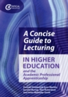 Image for A Concise Guide to Lecturing in Higher Education and the Academic Professional Apprenticeship
