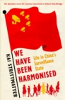 Image for We have been harmonised  : life in China's surveillance state