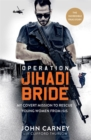Image for Operation Jihadi Bride : My Covert Mission to Rescue Young Women from ISIS - The Incredible True Story
