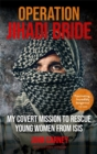 Image for Operation Jihadi bride  : my covert mission to rescue young women from ISIS