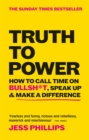 Image for Truth to power  : how to call time on bullsh*t, speak up & make a difference