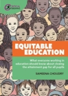 Image for Equitable education  : what everyone working in education should know about closing the attainment gap for all pupils