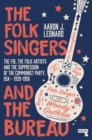 Image for The Folk Singers and the Bureau : The FBI, the Folk Artists and the Suppression of the Communist Party, USA-1939-1956