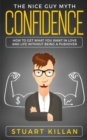 Image for Confidence : The Nice Guy Myth - How to Get What You Want in Love and Life without Being a Pushover