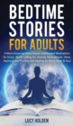 Image for Bedtime Stories for Adults : 9 More Grownup Sleep Stories and Guided Meditations for Stress Relief, Letting Go, Anxiety, Panic Attacks - Deep Hypnosis and Positive Self-Healing for Mind, Body & Soul