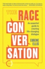 Image for The race conversation  : an essential guide to creating life-changing dialogue