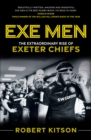 Image for Exe men  : the extraordinary rise of the Exeter Chiefs