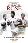 Image for Behind the rose  : playing rugby for England