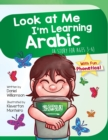 Image for Look At Me I'm Learning Arabic : A Story For Ages 3-6