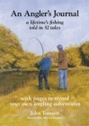 Image for An Angler's Journal : A lifetime's fishing told in 52 tales