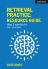 Image for Retrieval Practice: Resource Guide : Ideas & activities for the classroom