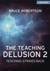 Image for The Teaching Delusion 2 : Teaching Strikes Back