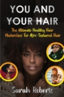 Image for You and Your Hair : The Ultimate Healthy Hair Masterclass for Afro Textured Hair