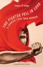 Image for The Fighter Fell in Love : A Spanish Civil War Memoir