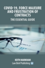 Image for Covid-19, Force Majeure and Frustration of Contracts - The Essential Guide