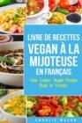 Image for Livre De Recettes Vegan A La Mijoteuse En Francais/ Slow Cooker Vegan Recipe Book In French : Recettes vegetaliennes faciles a faire a la mijoteuse