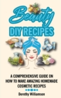 Image for Beauty DIY Recipes : A Comprehensive Guide on How to Make Amazing Homemade Cosmetic Recipes