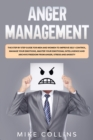 Image for Anger Management : The Step by Step Guide for Men and Women to Improve Self-control, Manage Your Emotions, Master Your Emotional Intelligence and Archive Freedom from Anger, Stress and Anxiety