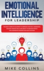 Image for Emotional Intelligence for Leadership : The Most Complete Blueprint to Improve Your Self-awareness, Decision-making Skills and Ability to Manage People for Leadership, Business and Sales Success