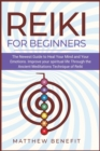 Image for Reiki for Beginners : The Newest Guide to Heal Your Mind and Your Emotions. Improve your spiritual life Through the Ancient Meditations Technique of Reiki