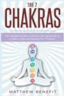 Image for The 7 Chakras : The Complete Guide to Enhance Your Spirituality in a Path to Open and Balance the 7 Chakras.