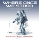 Image for WHERE ONCE WE STOOD : STORIES OF THE APOLLO ASTRONAUTS WHO WALKED ON THE MOON
