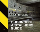 Image for Chernobyl  : a stalkers' guide