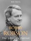 Image for Bobby Robson  : the ultimate patriot