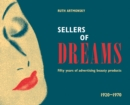 Image for Sellers of dreams  : fifty years of the advertising of beauty products 1920-1970