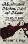 Image for Misadventure, Mayhem, Myth and Murder : The Dark Side of Axholme's Past