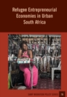 Image for Refugee Entrepreneurial Economies in Urban South Africa
